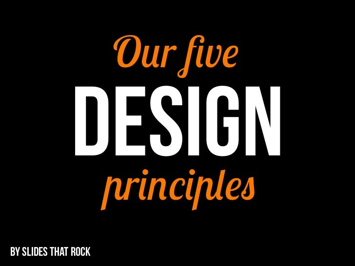Our five              DESIGN               principlesBY SLIDES THAT ROCK