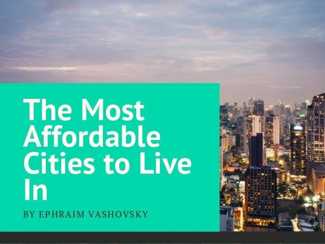 The Most Affordable Cities to Live In BY EPHRAIM VASHOVSKY