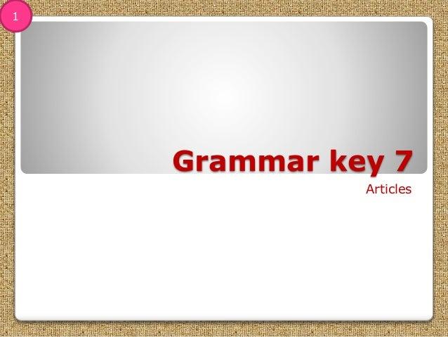 Grammar key 7 Articles 1