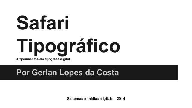 Safari  Tipográfico (Experimentos em tipografia digital)  Por Gerlan Lopes da Costa  Sistemas e mídias digitais - 2014