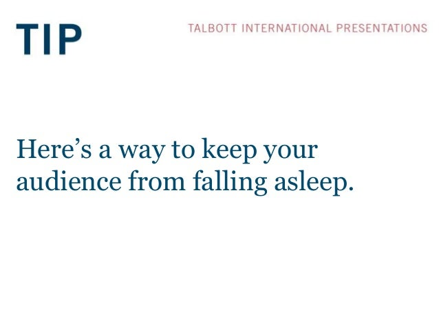Here's a way to keep your audience from falling asleep.