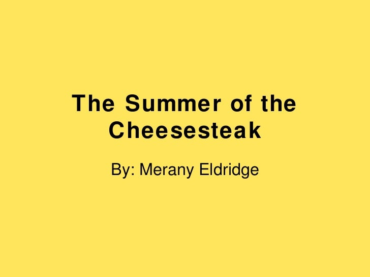 The Summer of the Cheesesteak By: Merany Eldridge