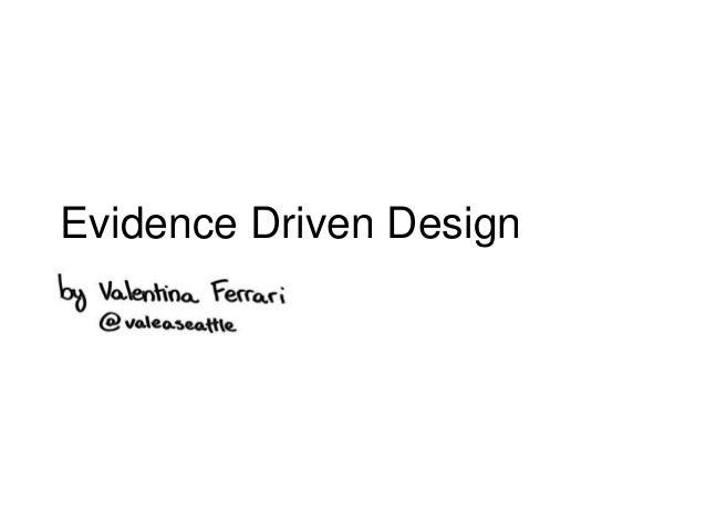 Evidence Driven Design