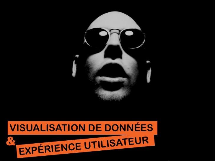 VISUALISATION DE DONNÉES&               ILISATEUR  EXPÉR IENCE UT