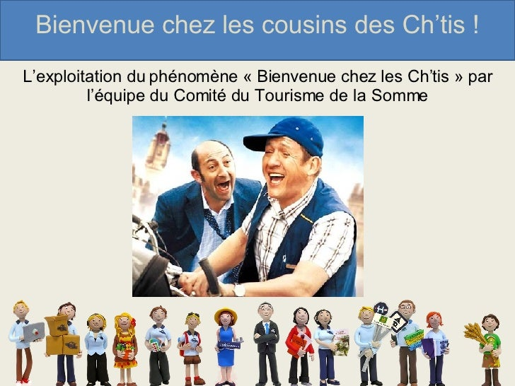Bienvenue chez les cousins des Ch'tis ! L'exploitation du phénomène «Bienvenue chez les Ch'tis» par l'équipe du Comité d...