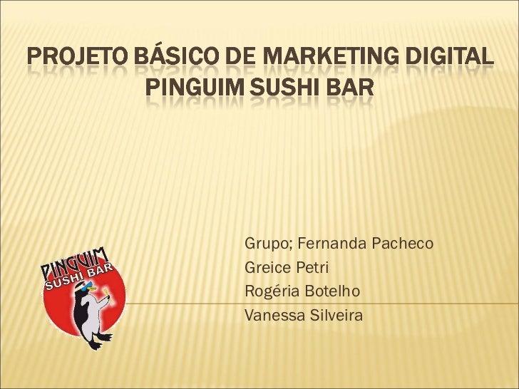 Grupo; Fernanda Pacheco Greice Petri Rogéria Botelho Vanessa Silveira