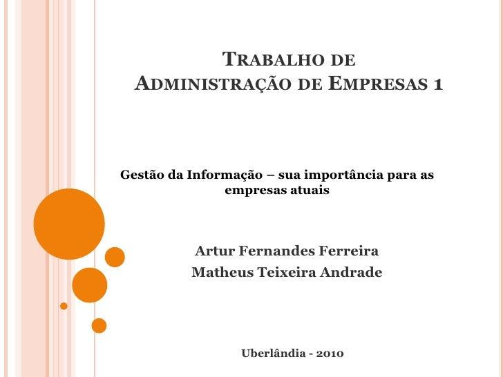 Trabalho deAdministração de Empresas 1<br />Gestão da Informação – sua importância para as empresas atuais<br />Artur Fern...