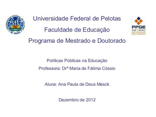 Universidade Federal de PelotasFaculdade de EducaçãoPrograma de Mestrado e DoutoradoPolíticas Públicas na EducaçãoProfesso...