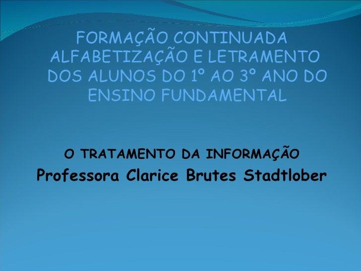 FORMAÇÃO CONTINUADA ALFABETIZAÇÃO E LETRAMENTO DOS ALUNOS DO 1º AO 3º ANO DO     ENSINO FUNDAMENTAL   O TRATAMENTO DA INFO...