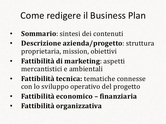 Come redigere il Business Plan•   Sommario: sintesi dei contenuti•   Descrizione azienda/progetto: struttura    proprietar...