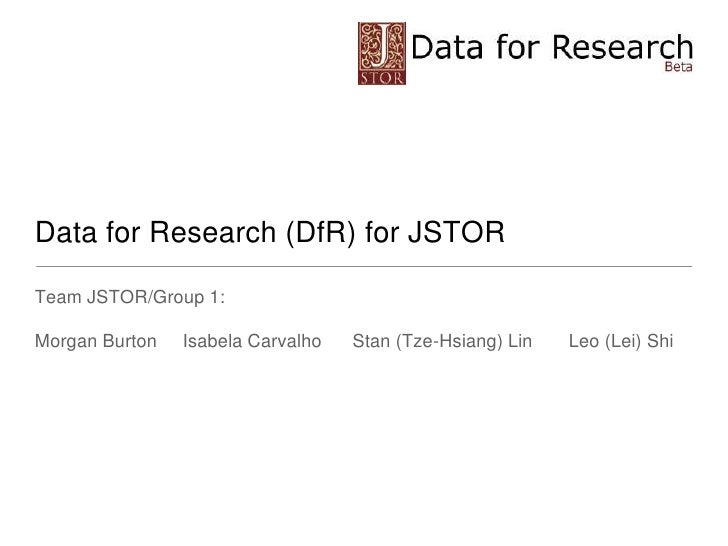 Team JSTOR/Group 1:<br />Morgan Burton     Isabela Carvalho      Stan (Tze-Hsiang) Lin       Leo (Lei) Shi <br />Data for ...