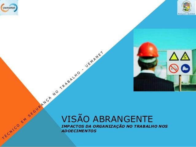 VISÃO ABRANGENTEIMPACTOS DA ORGANIZAÇÃO NO TRABALHO NOSADOECIMENTOS