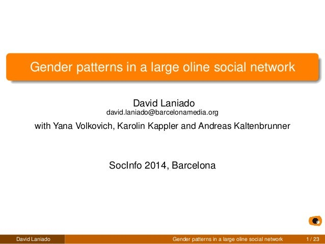 Gender patterns in a large oline social network  David Laniado  david.laniado@barcelonamedia.org  with Yana Volkovich, Kar...