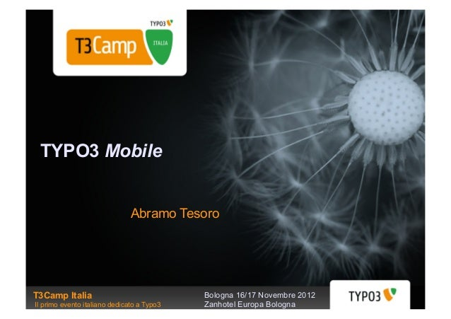 TYPO3 Mobile                               Abramo TesoroT3Camp Italia                               Bologna 16/17 Novembre...