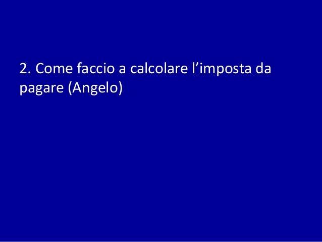Come Faccio A Calcolare Lu0027imposta Da Pagare (Angelo) ...