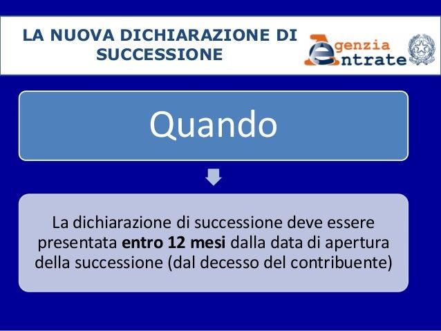 LA NUOVA DICHIARAZIONE DI SUCCESSIONE Quando La Dichiarazione Di Successione  Deve Essere Presentata Entro 12 Mesi ...