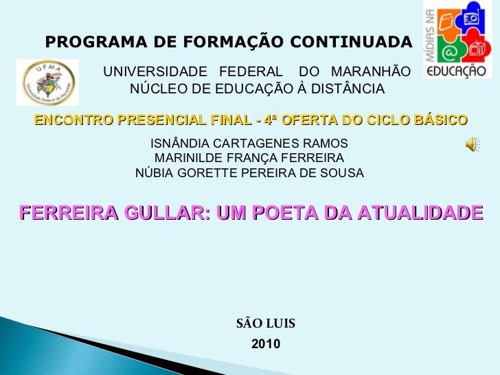 PROGRAMA DE FORMAÇÃO CONTINUADA UNIVERSIDADE  FEDERAL  DO  MARANHÃO NÚCLEO DE EDUCAÇÃO À DISTÂNCIA ENCONTRO PRESENCIAL FIN...