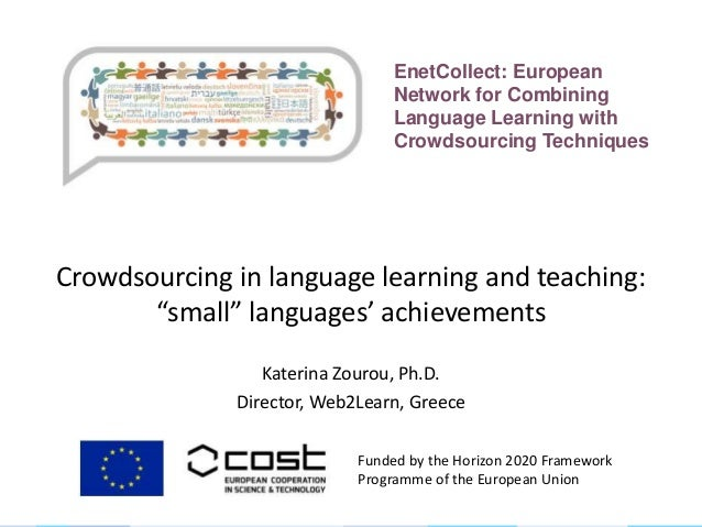 "Crowdsourcing in language learning and teaching: ""small"" languages' achievements Katerina Zourou, Ph.D. Director, Web2Lear..."