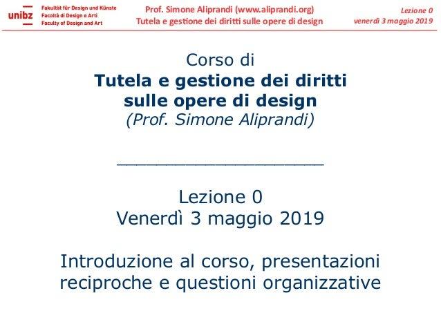 Corso di Tutela e gestione dei diritti sulle opere di design (Prof. Simone Aliprandi) _____________________ Lezione 0 Vene...