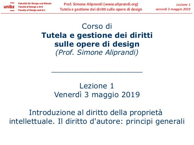 Prof. Simone Aliprandi (www.aliprandi.org) Tutela e gestione dei diritti sulle opere di design Lezione 1 venerdì 3 maggio ...