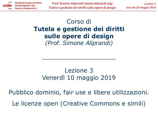 Prof. Simone Aliprandi (www.aliprandi.org) Tutela e gestione dei diritti sulle opere di design Lezione 3 venerdì 10 maggio...