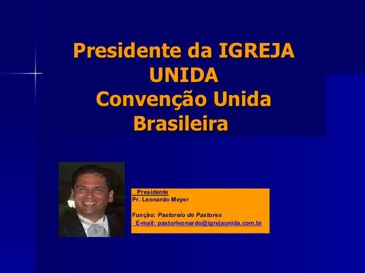 Presidente da IGREJA UNIDA Convenção Unida Brasileira