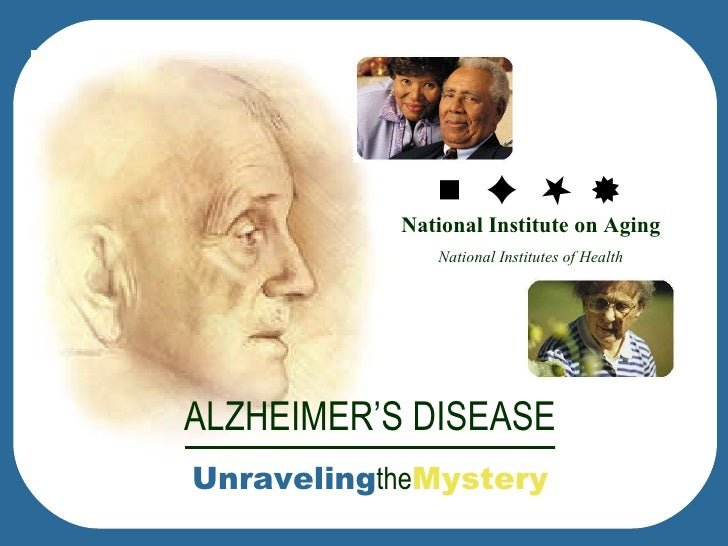 National Institute on Aging National Institutes of Health ALZHEIMER'S DISEASE Unraveling the Mystery