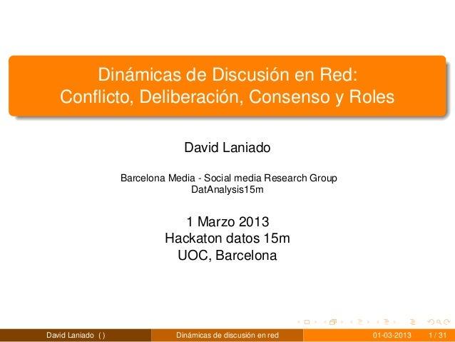 Dinámicas de Discusión en Red:   Conflicto, Deliberación, Consenso y Roles                                 David Laniado   ...