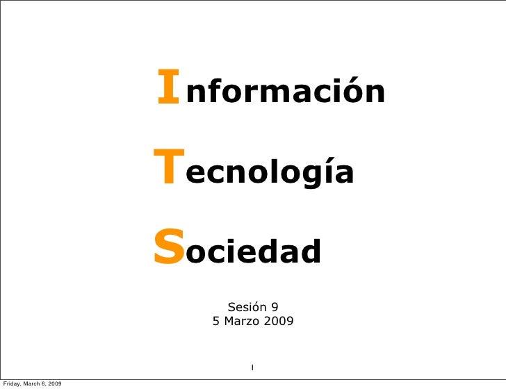 I nformación                         Tecnología                         Sociedad                             Sesión 9     ...