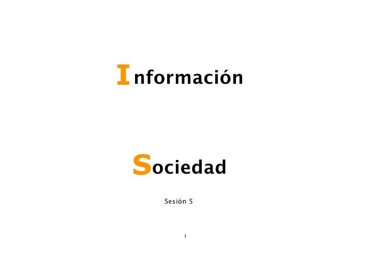 I nformación    Sociedad     Sesión 5             1