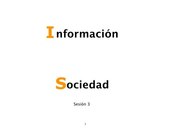 I nformación Sociedad    Sesión 3         1