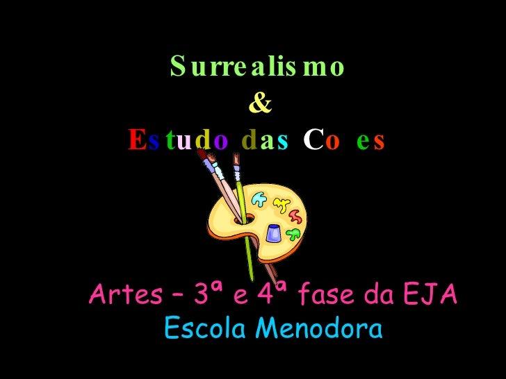 Surrealismo & E s t u d o   d a s  C o r e s Artes – 3ª e 4ª fase da EJA Escola Menodora