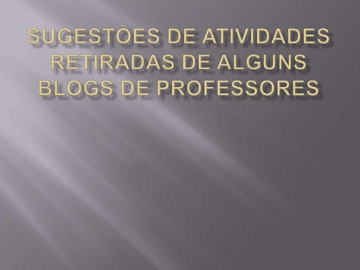Sugestões de Atividades retiradas de alguns blogs de professores<br />
