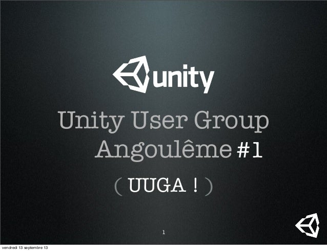 Unity User Group Angoulême ( UUGA ! ) #1 1 vendredi 13 septembre 13