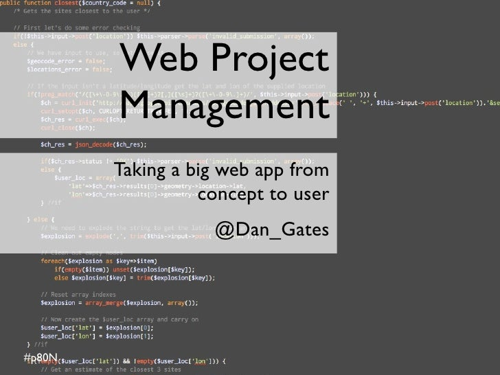 Web Project        Management        Taking a big web app from                  concept to user                   @Dan_Gat...