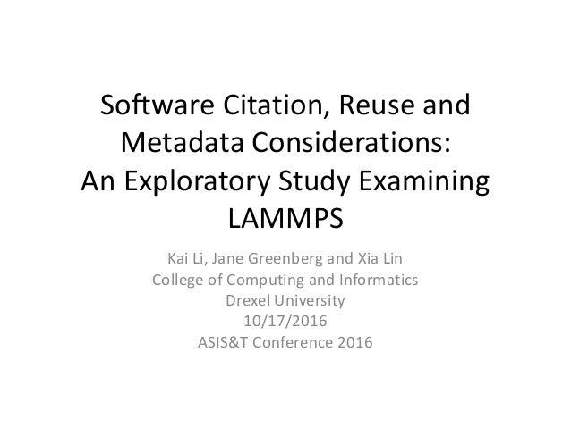 Software Citation, Reuse and Metadata Considerations: An Exploratory Study Examining LAMMPS Kai Li, Jane Greenberg and Xia...