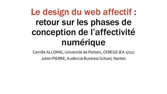 Le design du web affectif : retour sur les phases de conception de l'affectivité numérique Camille ALLOING, Université de ...
