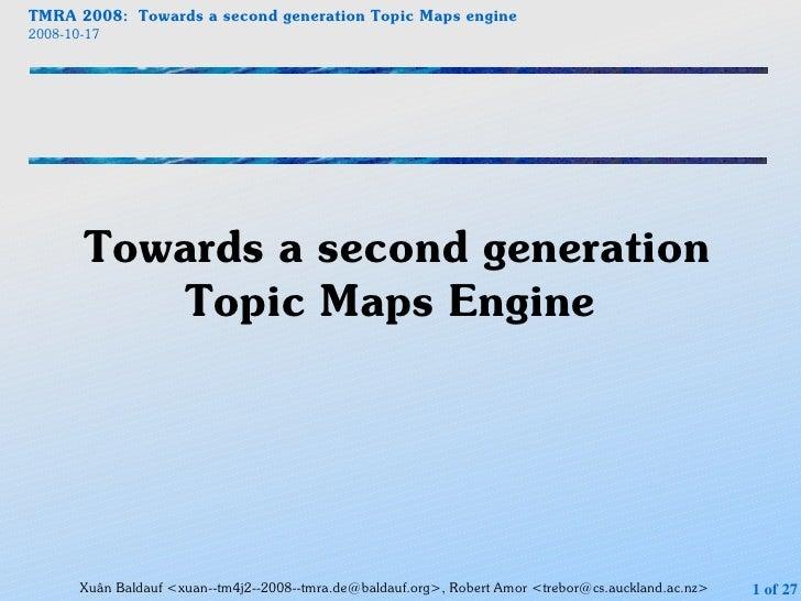 TMRA 2008: Towards a second generation Topic Maps engine 2008-10-17            Towards a second generation            Topi...
