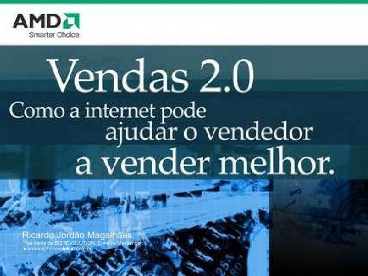 Ricardo Jordão Magalhães,  Presidente da BIZREVOLUTION, E-mail e Messenger:  [email_address]