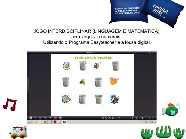 JOGO INTERDISCIPLINAR (LINGUAGEM E MATEMÁTICA) com vogais e numerais. Utilizando o Programa Easyteacher e a lousa digital.