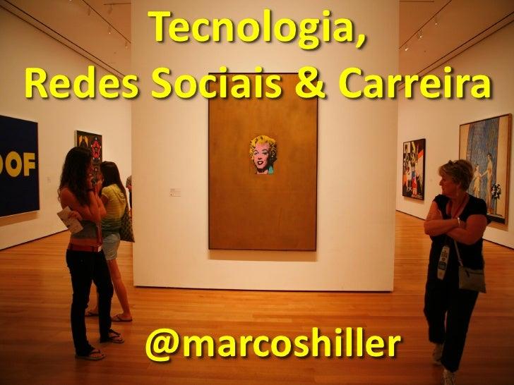 Tecnologia,Redes Sociais & Carreira      @marcoshiller