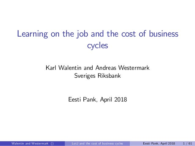 Learning on the job and the cost of business cycles Karl Walentin and Andreas Westermark Sveriges Riksbank Eesti Pank, Apr...