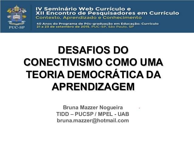 DESAFIOS DODESAFIOS DO CONECTIVISMO COMO UMACONECTIVISMO COMO UMA TEORIA DEMOCRÁTICA DATEORIA DEMOCRÁTICA DA APRENDIZAGEMA...
