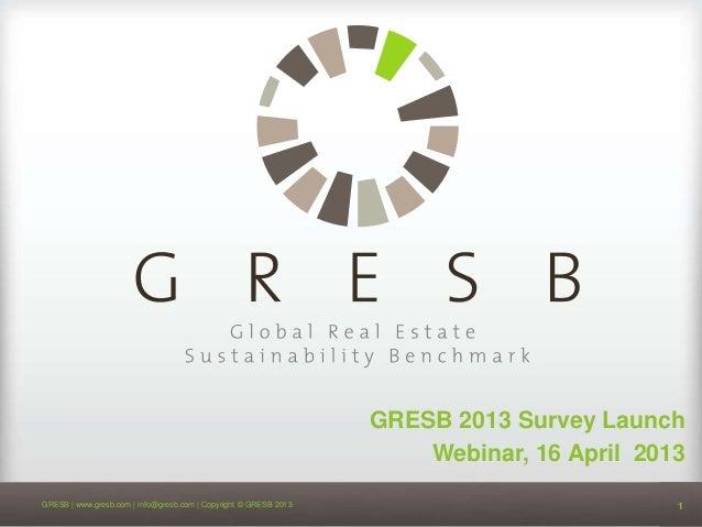 GRESB 2013 Survey Launch                                                                      Webinar, 16 April 2013GRESB ...