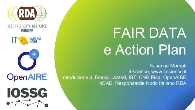 Titolo del webinar e data FAIR DATA e Action Plan Susanna Mornati 4Science, www.4science.it Introduzione di Emma Lazzeri, ...