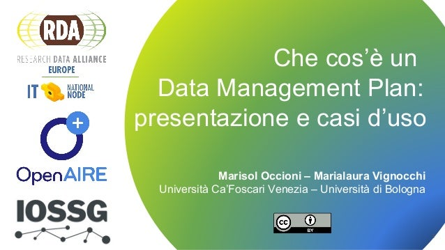Che cos'è un Data Management Plan - 28 Novembre 2018 Che cos'è un Data Management Plan: presentazione e casi d'uso Marisol...
