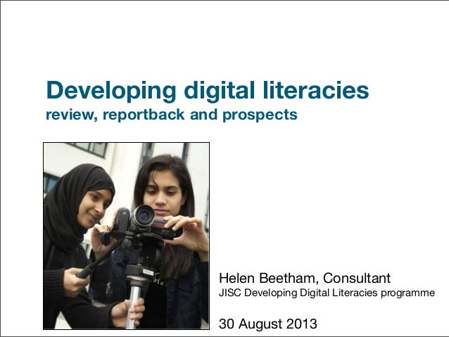 Developing digital literacies review, reportback and prospects  Helen Beetham, Consultant JISC Developing Digital Literaci...