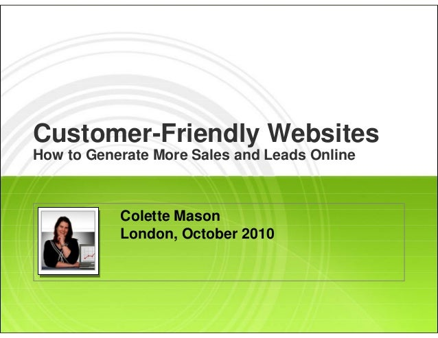 Customer-Friendly Websites How to Generate More Sales and Leads Online Colette Mason London, October 2010