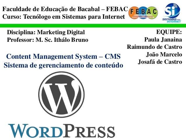 Faculdade de Educação de Bacabal – FEBAC Curso: Tecnólogo em Sistemas para Internet EQUIPE: Paula Janaina Raimundo de Cast...