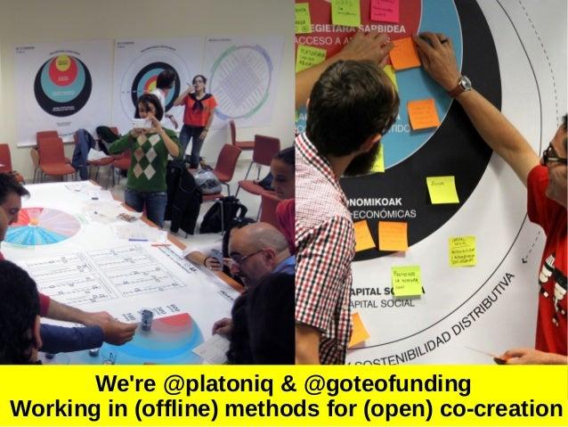 We're @platoniq & @goteofunding Working in (offline) methods for (open) co-creation